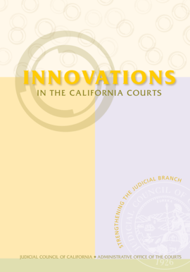 Innovations in the California Courts : Strengthening the Judicial - courts ca