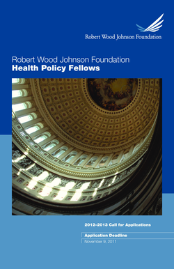 2012- 2013 Call for Applications - RWJ Health Policy Fellows - healthpolicyfellows