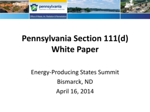 Pennsylvania Section 111(d) White Paper EnergyProducing States Summit Bismarck, ND April 16, 2014 PA White Paper Section 111(d) If EPA develops emission guidelines, it should be done under Section 111(d) - ndhealth