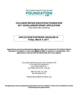 COLLISION REPAIR EDUCATION FOUNDATION 2011 SCHOLARSHIP/GRANT APPLICATION (PostSecondary Students) APPLICATION POSTMARK DEADLINE IS Friday, March 4, 2011 Applications must be postmarked by March 4, 2011 and received by the Collision Repair -