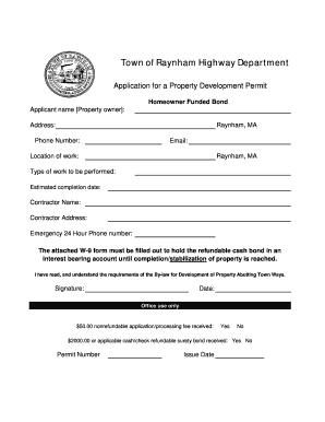 Town of Raynham Highway Department Application for a Property Development Permit Homeowner Funded Bond Applicant name Property owner : Raynham, MA Address: Phone Number: Email: Location of work: Raynham, MA Type of work to be performed: