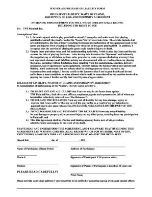 WAIVER AND RELEASE OF LIABILITY FORM RELEASE OF LIABILITY, WAIVE OF CLAIMS, ASSUMPTION OF RISK AND INDEMNITY AGREEMENT To: BY SIGNING THIS DOCUMENT YOU WILL WAIVE CERTAIN LEGAL RIGHTS, INCLUDING THE RIGHT TO SUE TNT Paintball Inc