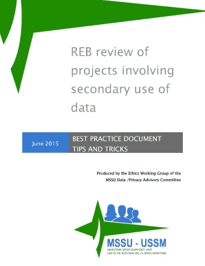 REB review of projects involving secondary use of data June 2015 BEST PRACTICE DOCUMENT TIPS AND TRICKS Produced by the Ethics Working Group of the MSSU Data /Privacy Advisory Committee REB REVIEW OF PROJECTS INVOLVING SECONDARY USE OF DATA