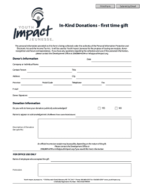 Print Form Submit by Email InKind Donations first time gift The personal information provided on this form is being collected under the authority of the Personal Information Protection and Electronic Act and the Income Tax Act