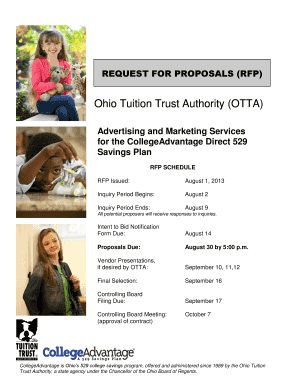 REQUEST FOR PROPOSALS (RFP) Ohio Tuition Trust Authority (OTTA) Advertising and Marketing Services for the CollegeAdvantage Direct 529 Savings Plan RFP SCHEDULE RFP Issued: August 1, 2013 Inquiry Period Begins: August 2 Inquiry Period Ends: