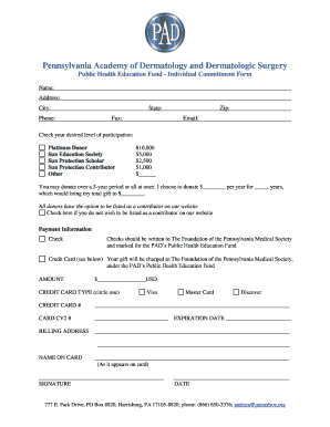 Pennsylvania Academy of Dermatology and Dermatologic Surgery Public Health Education Fund Individual Commitment Form Name: Address: City: Phone: State: Fax: Zip: Email: Check your desired level of participation: Platinum Donor Sun Education