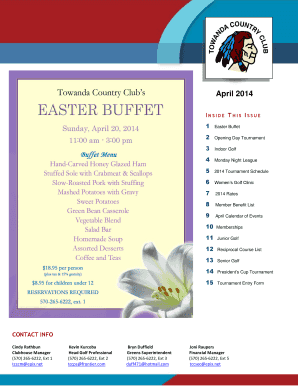 April 2014 INSIDE THIS ISSUE 1 Easter Buffet 2 Opening Day Tournament 3 Indoor Golf 4 Monday Night League 5 2014 Tournament Schedule 6 Womens Golf Clinic 7 2014 Rates 8 Member Benefit List 9 April Calendar of Events 10 Memberships 11 Junior