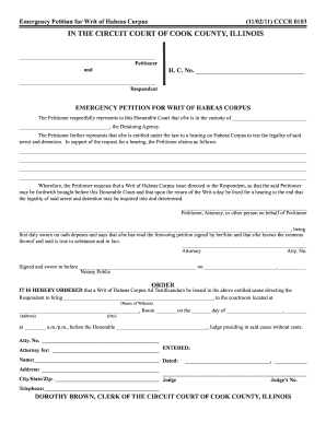 Print Form Emergency Petition for Writ of Habeas Corpus Clear Form (11/02/11) CCCR 0103 IN THE CIRCUIT COURT OF COOK COUNTY, ILLINOIS Petitioner and H