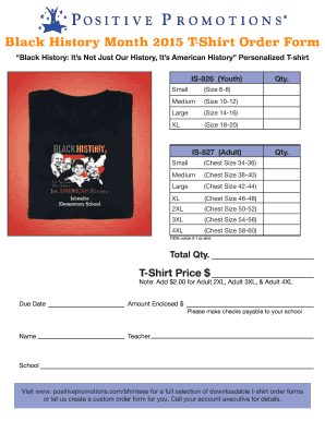 Black History Month 2015 T-Shirt Order Form Black History: It s Not Just Our History, It s American History Personalized T-shirt Small IS-826 (Youth) (Size 6-8) Medium (Size 10-12) Large (Size 14-16) XL Qty