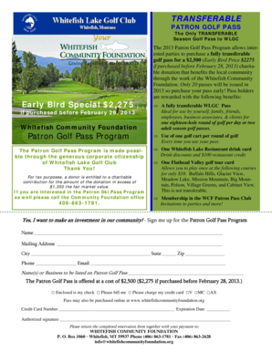 TRANSFERABLE PATRON GOLF PASS The Only TRANSFERABLE Season Golf Pass to WLGC Giving Together Creates Impact Early Bird Special $2,275 if purchased before February 28, 2013 Whitefish Community Foundation Patron Golf Pass Program The Patron -